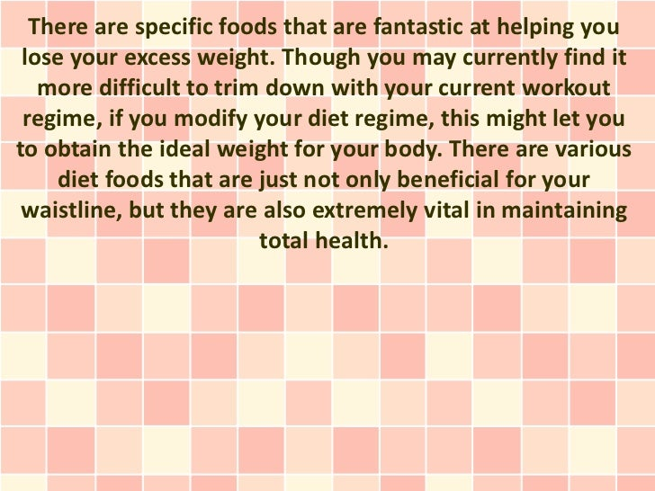 There are specific foods that are fantastic at helping you lose your excess weight. Though you may currently find it   mor...
