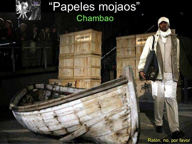 """""""Papeles mojaos""""    Chambao                   Ratón, no, por favor"""