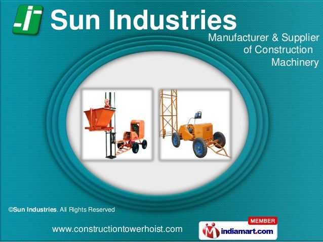 www.constructiontowerhoist.com ©Sun Industries. All Rights Reserved Manufacturer & Supplier of Construction Machinery Sun ...