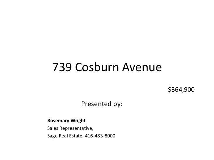 739 Cosburn Avenue<br />$364,900<br />Presented by: <br />Rosemary Wright<br />Sales Representative, <br />Sage Real Estat...