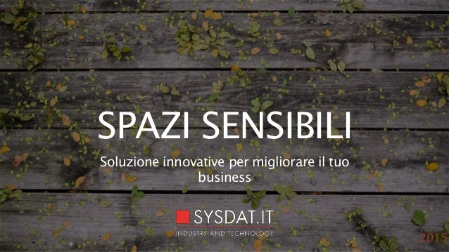 Soluzione innovative per migliorare il tuo business SPAZI SENSIBILI 2015