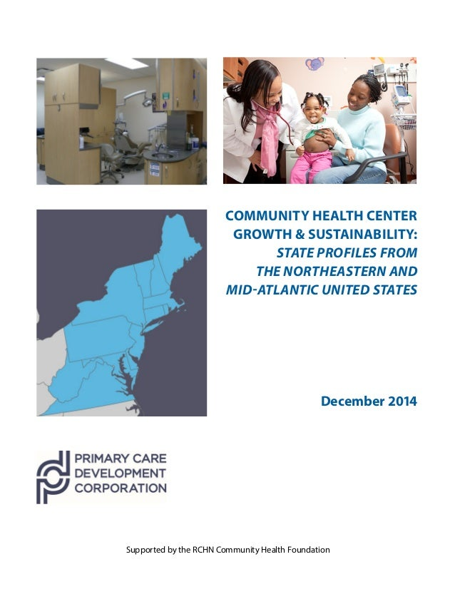 COMMUNITY HEALTH CENTER GROWTH & SUSTAINABILITY: STATE PROFILES FROM THE NORTHEASTERN AND MID-ATLANTIC UNITED STATES Decem...