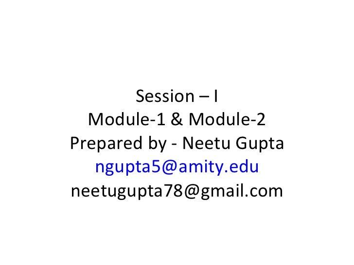 Session – I  Module-1 & Module-2Prepared by - Neetu Gupta   ngupta5@amity.eduneetugupta78@gmail.com