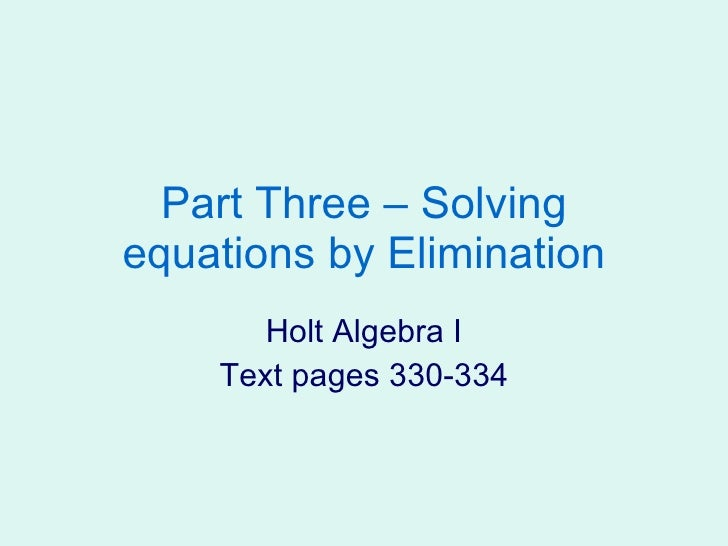 Part Three – Solving equations by Elimination Holt Algebra I Text pages 330-334