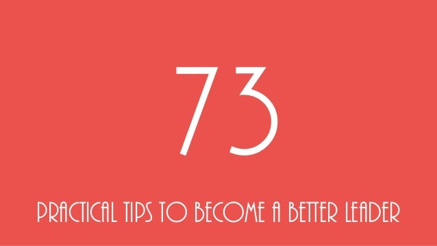 PRACTICAL TIPS TO Become A BETTER LEADER