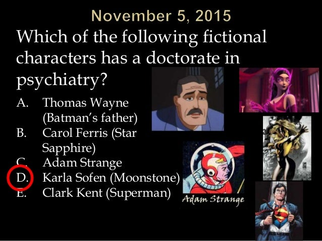 Which of the following fictional characters has a doctorate in psychiatry? A. Thomas Wayne (Batman's father) B. Carol Ferr...