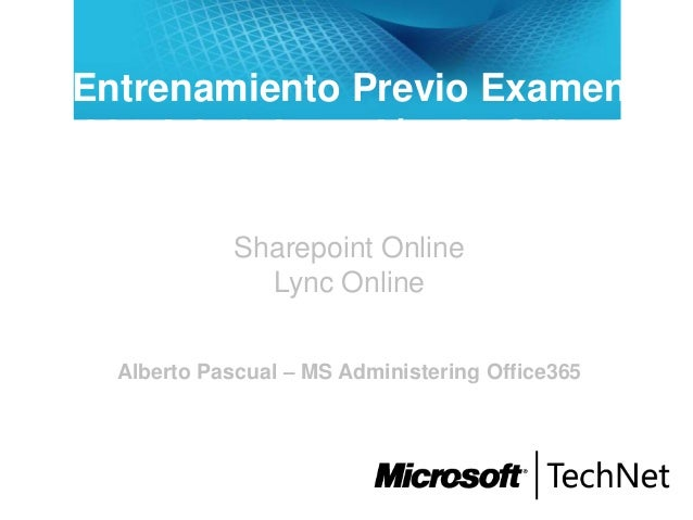 Entrenamiento Previo Examen 74-324 Administración de Office365 para pequeña empresa Sharepoint Online Lync Online Alberto ...