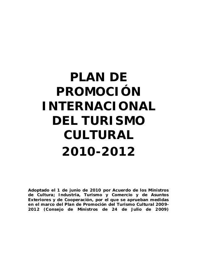 PLAN DE       PROMOCIÓN     INTERNACIONAL      DEL TURISMO        CULTURAL        2010-2012Adoptado el 1 de junio de 2010 ...