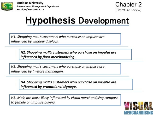 Hypothesis Development H1. Shopping mall's customers who purchase on impulse are influenced by window displays. H2. Shoppi...