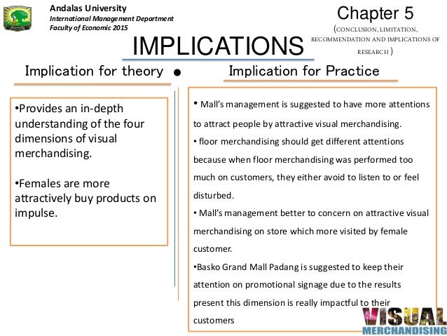 IMPLICATIONS •Provides an in-depth understanding of the four dimensions of visual merchandising. •Females are more attract...