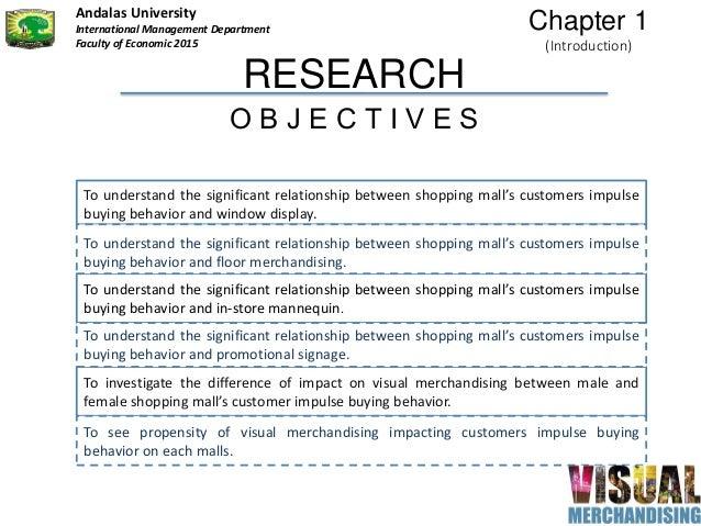RESEARCH O B J E C T I V E S To understand the significant relationship between shopping mall's customers impulse buying b...
