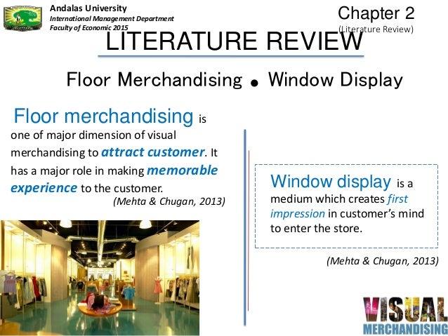 LITERATURE REVIEW Floor Merchandising . Window Display Window display is a medium which creates first impression in custom...