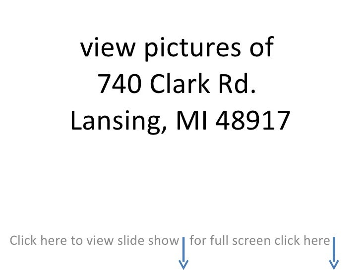 view pictures of  740 Clark Rd.  Lansing, MI 48917 Click here to view slide show  for full screen click here