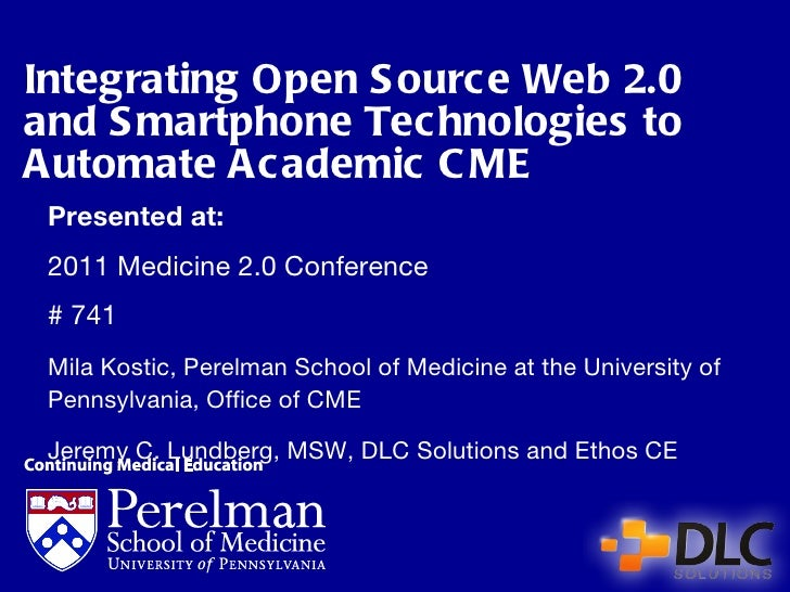 Integrating Open Source Web 2.0 and Smartphone Technologies to Automate Academic CME Presented at: 2011 Medicine 2.0 Confe...
