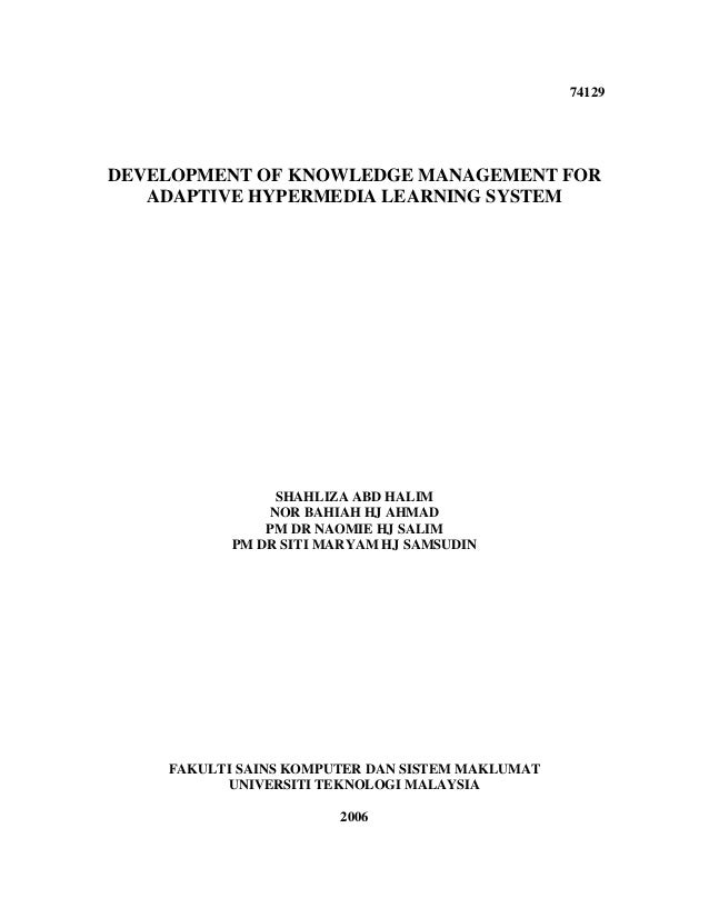 74129DEVELOPMENT OF KNOWLEDGE MANAGEMENT FOR   ADAPTIVE HYPERMEDIA LEARNING SYSTEM                SHAHLIZA ABD HALIM      ...