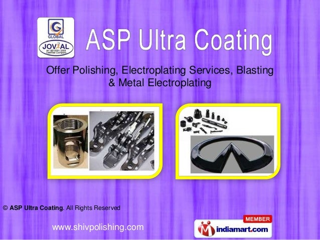 Offer Polishing, Electroplating Services, Blasting & Metal Electroplating  © ASP Ultra Coating. All Rights Reserved  www.s...