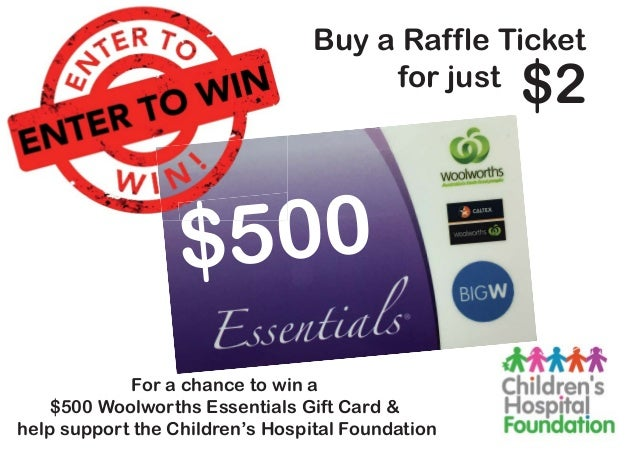 $500 Buy a Raffle Ticket for just $2 For a chance to win a $500 Woolworths Essentials Gift Card & help support the Childre...