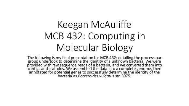 Keegan McAuliffe MCB 432: Computing in Molecular Biology The following is my final presentation for MCB 432: detailing the...