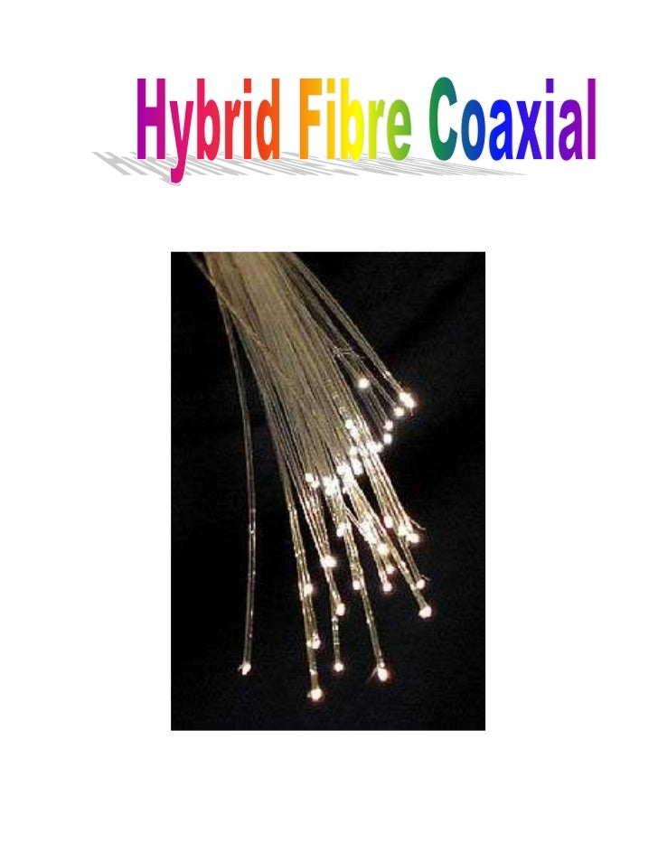 IntroducciónEn telecomunicaciones, es un término que define una red que incorpora tanto fibra óptica comocable coaxial par...