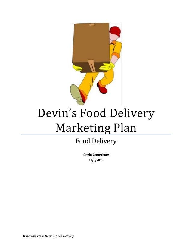 Marketing Plan: Devin's Food Delivery Devin's Food Delivery Marketing Plan Food Delivery Devin Canterbury 12/6/2015