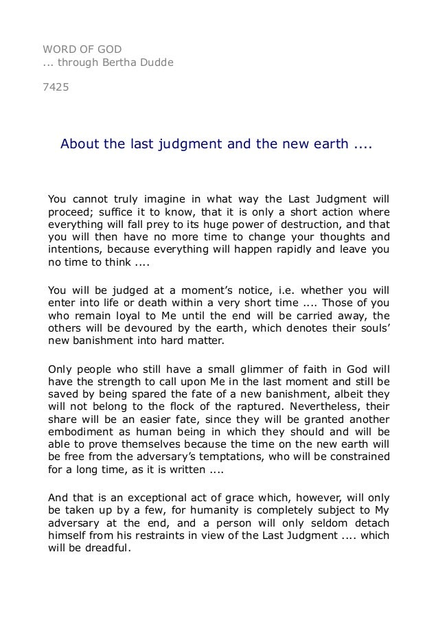WORD OF GOD  ... through Bertha Dudde  7425  About the last judgment and the new earth ....  You cannot truly imagine in w...