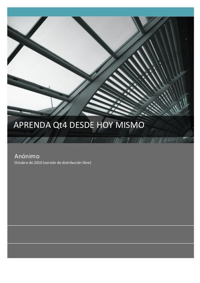 Anónimo Octubre de 2010 (versión de distribución libre) APRENDA Qt4 DESDE HOY MISMO   ...