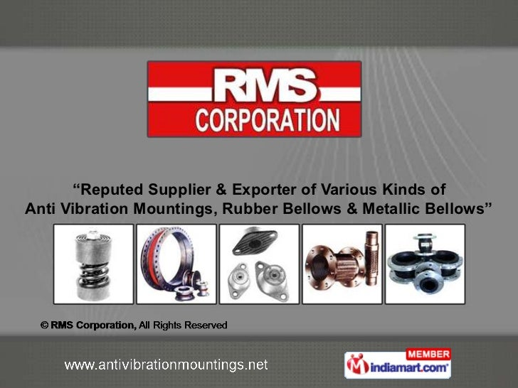 """""""Reputed Supplier & Exporter of Various Kinds ofAnti Vibration Mountings, Rubber Bellows & Metallic Bellows"""""""