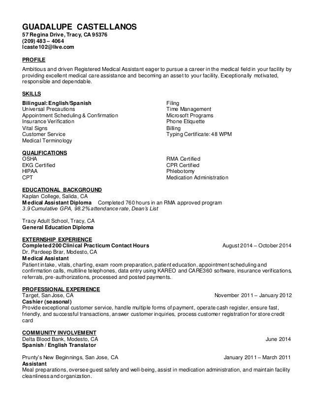 Castellanos, Guadalupe MA Resume. GUADALUPE CASTELLANOS 57 Regina Drive,  Tracy, CA 95376 (209) 483 U2013 4064 ...  Medical Assistant Externship Resume