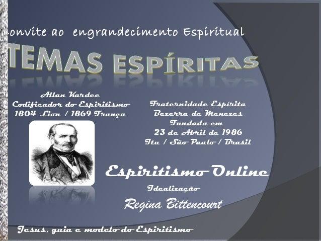 Convite ao engrandecimento EspiritualAllan KardecCodificador do Espiritismo1804 Lion / 1869 FrançaFraternidade EspíritaBez...