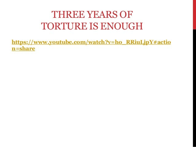 THREE YEARS OF TORTURE IS ENOUGH https://www.youtube.com/watch?v=ho_RRiuLjpY#actio n=share