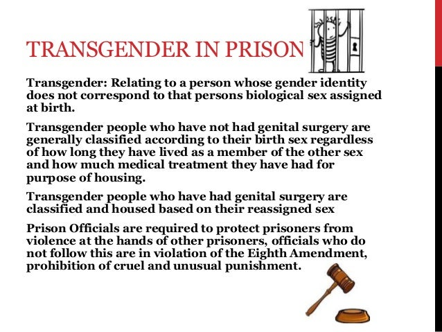TRANSGENDER IN PRISON Transgender: Relating to a person whose gender identity does not correspond to that persons biologic...