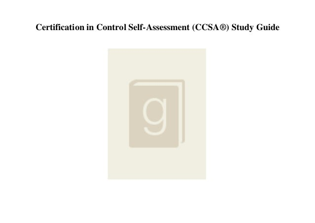 Certification in Control Self-Assessment (CCSA�) Study Guide