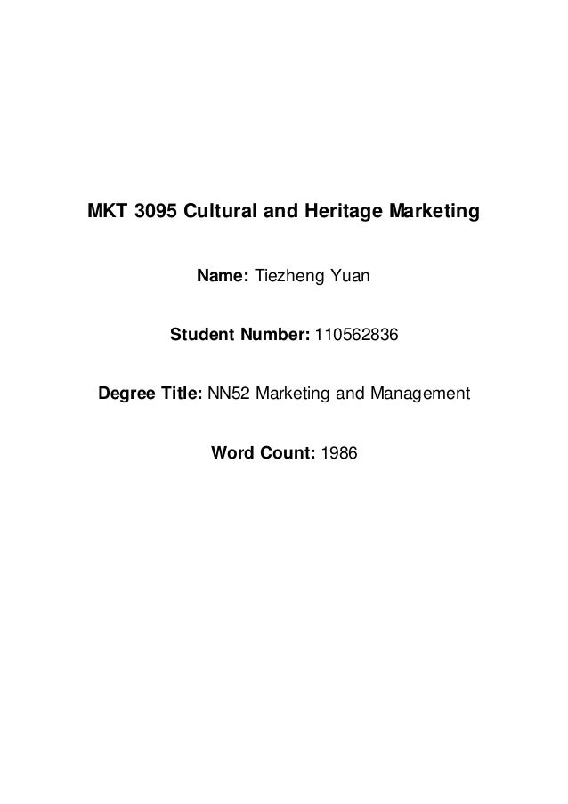 MKT 3095 Cultural and Heritage Marketing Name: Tiezheng Yuan Student Number: 110562836 Degree Title: NN52 Marketing and Ma...