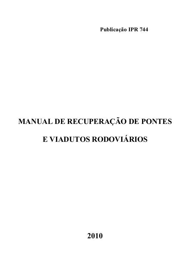 Publicação IPR 744 MANUAL DE RECUPERAÇÃO DE PONTES E VIADUTOS RODOVIÁRIOS 2010
