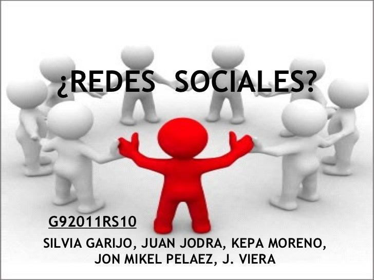 ¿REDES SOCIALES? G92011RS10 SILVIA GARIJO, JUAN JODRA, KEPA MORENO, JON MIKEL PELAEZ, J. VIERA