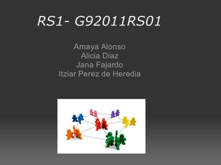 RS1- G92011RS01 Amaya Alonso Alicia Diaz Jana Fajardo Itziar Perez de Heredia