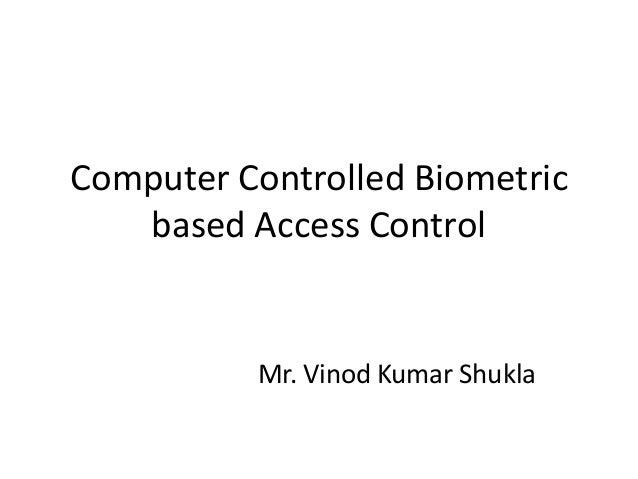 Computer Controlled Biometric based Access Control  Mr. Vinod Kumar Shukla