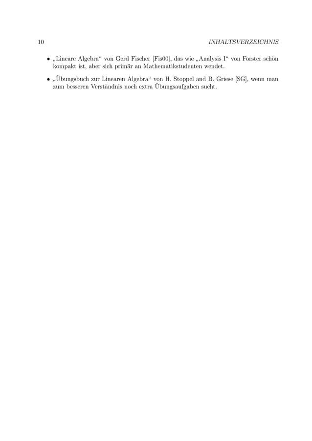 """10 INHALTSVERZEICHNIS • """" Lineare Algebra"""" von Gerd Fischer [Fis00], das wie """" Analysis I"""" von Forster sch¨on kompakt ist,..."""
