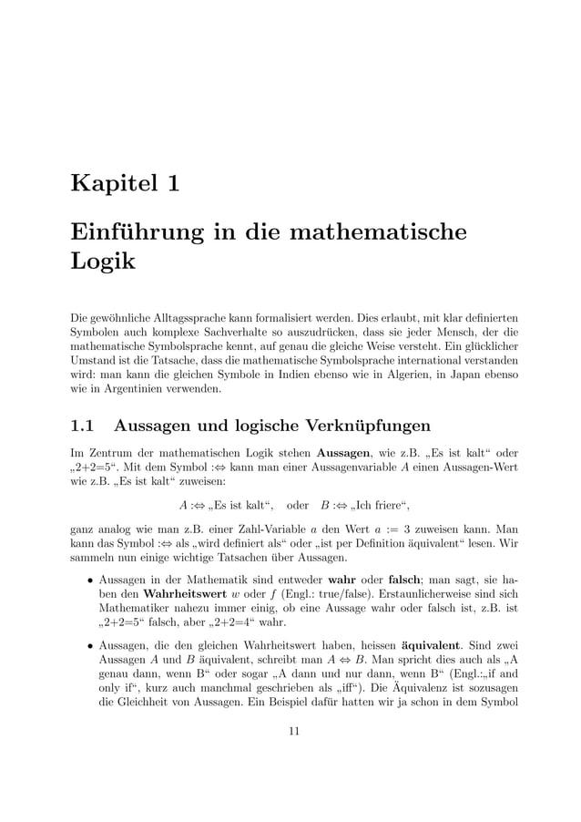 Kapitel 1 Einf¨uhrung in die mathematische Logik Die gew¨ohnliche Alltagssprache kann formalisiert werden. Dies erlaubt, m...