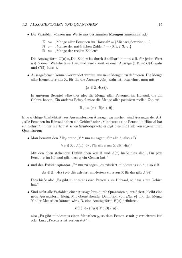 """1.2. AUSSAGEFORMEN UND QUANTOREN 15 • Die Variablen k¨onnen nur Werte aus bestimmten Mengen annehmen, z.B. X := """" Menge al..."""
