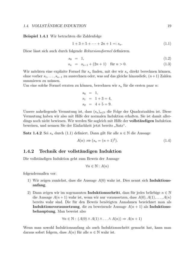 1.4. VOLLST ¨ANDIGE INDUKTION 19 Beispiel 1.4.1 Wir betrachten die Zahlenfolge 1 + 3 + 5 + · · · + 2n + 1 =: sn. (1.1) Die...