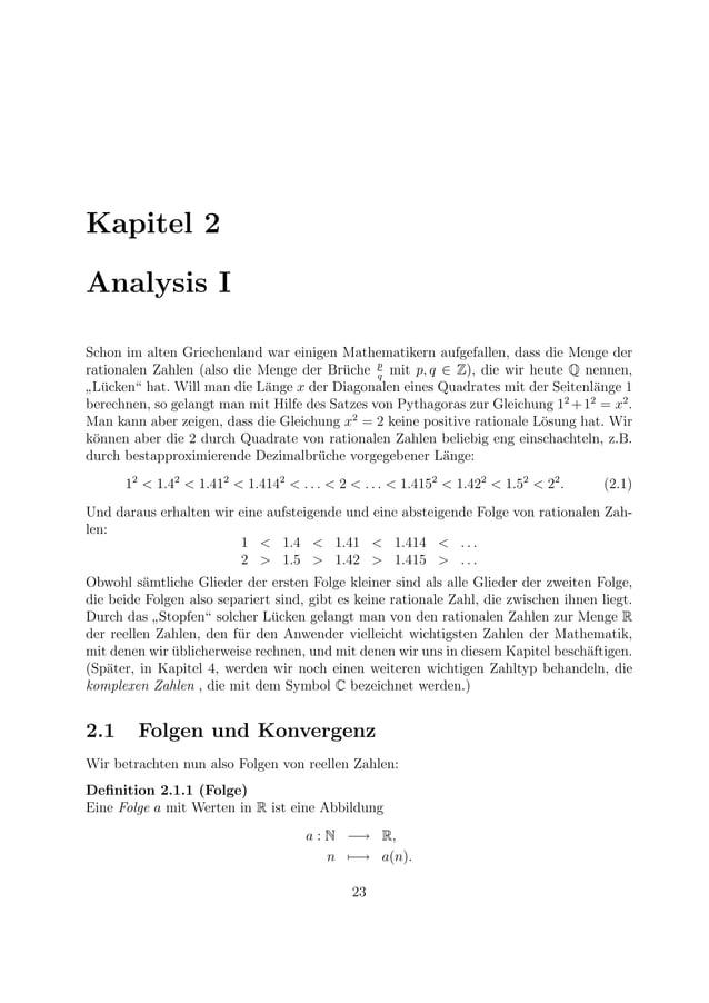 Kapitel 2 Analysis I Schon im alten Griechenland war einigen Mathematikern aufgefallen, dass die Menge der rationalen Zahl...