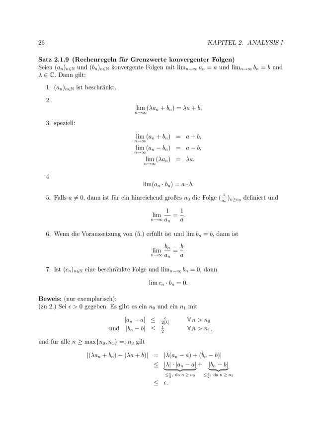 26 KAPITEL 2. ANALYSIS I Satz 2.1.9 (Rechenregeln f¨ur Grenzwerte konvergenter Folgen) Seien (an)n∈N und (bn)n∈N konvergen...