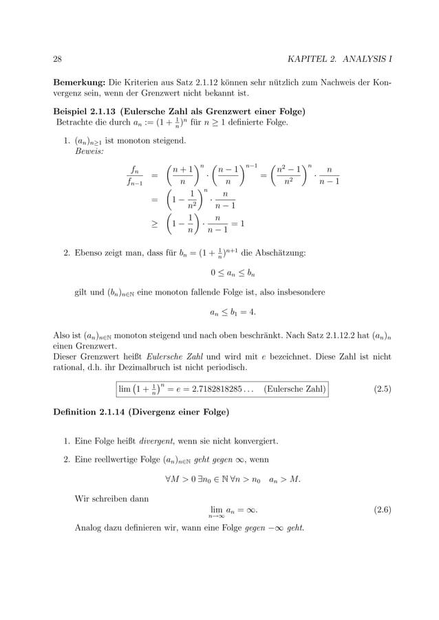 28 KAPITEL 2. ANALYSIS I Bemerkung: Die Kriterien aus Satz 2.1.12 k¨onnen sehr n¨utzlich zum Nachweis der Kon- vergenz sei...