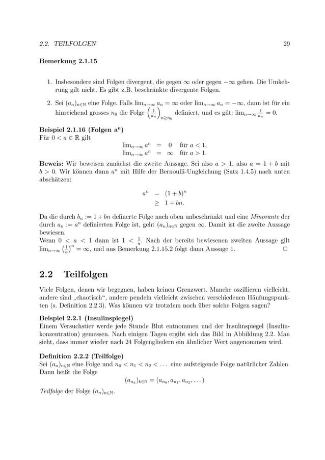 2.2. TEILFOLGEN 29 Bemerkung 2.1.15 1. Insbesondere sind Folgen divergent, die gegen ∞ oder gegen −∞ gehen. Die Umkeh- run...