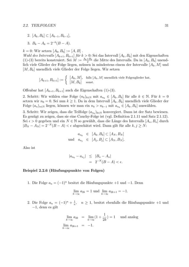 2.2. TEILFOLGEN 31 2. [Ak, Bk] ⊂ [Ak−1, Bk−1], 3. Bk − Ak = 2−k (B − A). k = 0: Wir setzen [A0, B0] := [A, B] . Wahl des I...