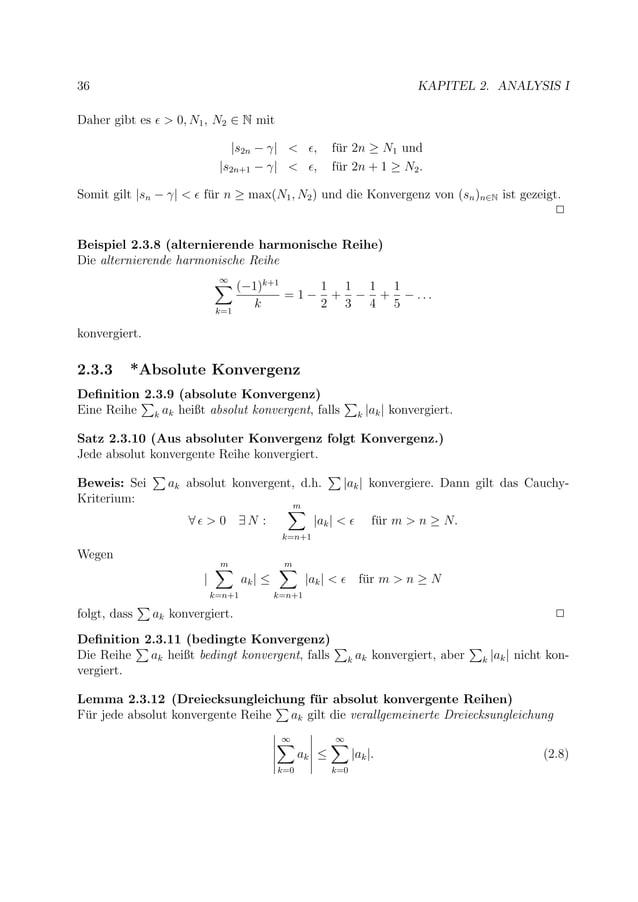 36 KAPITEL 2. ANALYSIS I Daher gibt es > 0, N1, N2 ∈ N mit  s2n − γ  < , f¨ur 2n ≥ N1 und  s2n+1 − γ  < , f¨ur 2n + 1 ≥ N2...