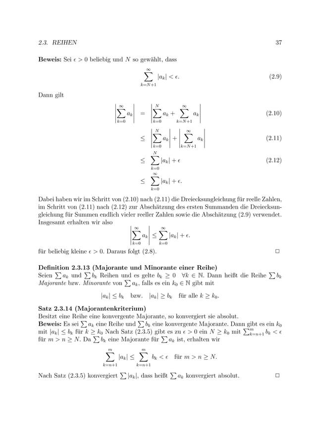 2.3. REIHEN 37 Beweis: Sei > 0 beliebig und N so gew¨ahlt, dass ∞ k=N+1  ak  < . (2.9) Dann gilt ∞ k=0 ak = N k=0 ak + ∞ k...