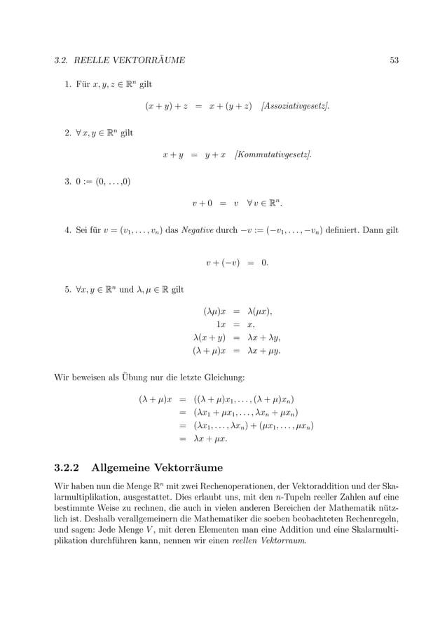 3.2. REELLE VEKTORR ¨AUME 53 1. F¨ur x, y, z ∈ Rn gilt (x + y) + z = x + (y + z) [Assoziativgesetz]. 2. ∀ x, y ∈ Rn gilt x...