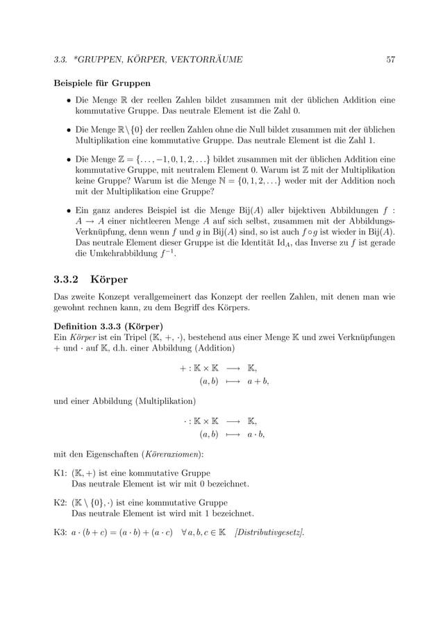 3.3. *GRUPPEN, K ¨ORPER, VEKTORR ¨AUME 57 Beispiele f¨ur Gruppen • Die Menge R der reellen Zahlen bildet zusammen mit der ...
